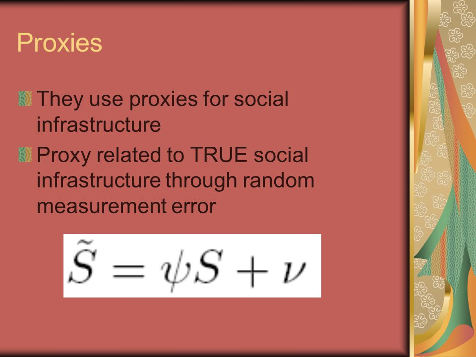 Proxies They use proxies for social infrastructure Proxy related to TRUE social infrastructure through random measurement error