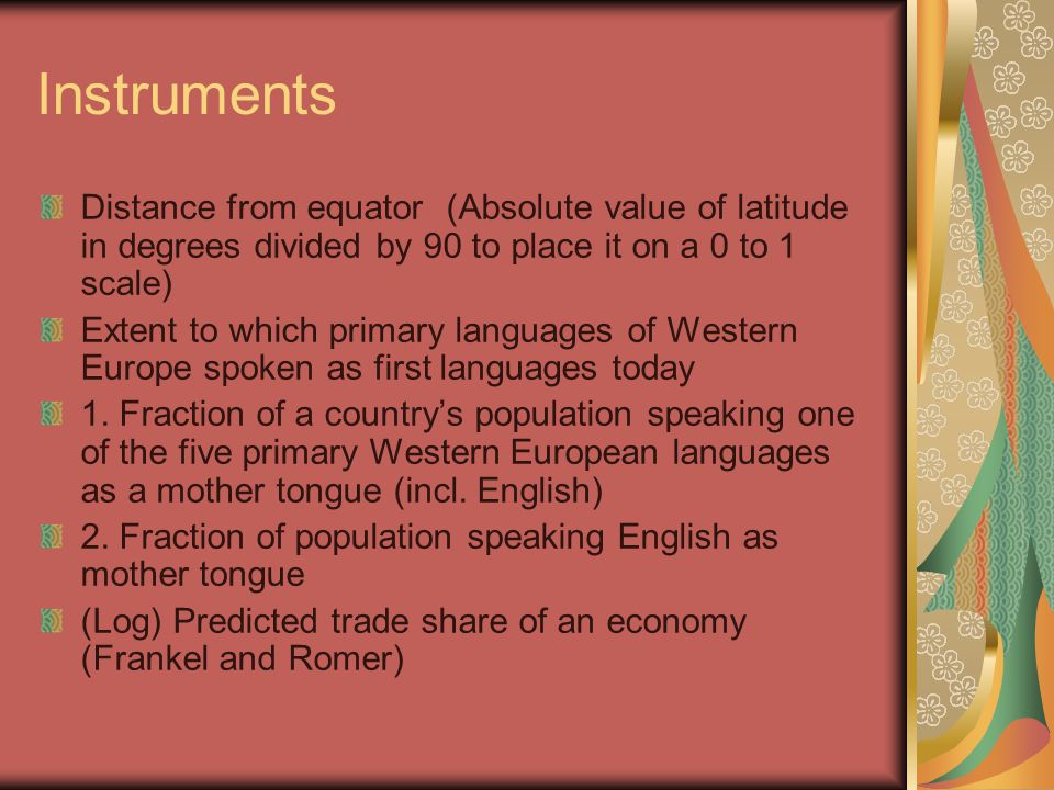 Instruments Distance from equator (Absolute value of latitude in degrees divided by 90 to place it on a 0 to 1 scale) Extent to which primary languages of Western Europe spoken as first languages today 1.