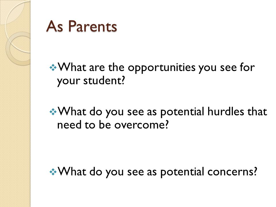 As Parents  What are the opportunities you see for your student.