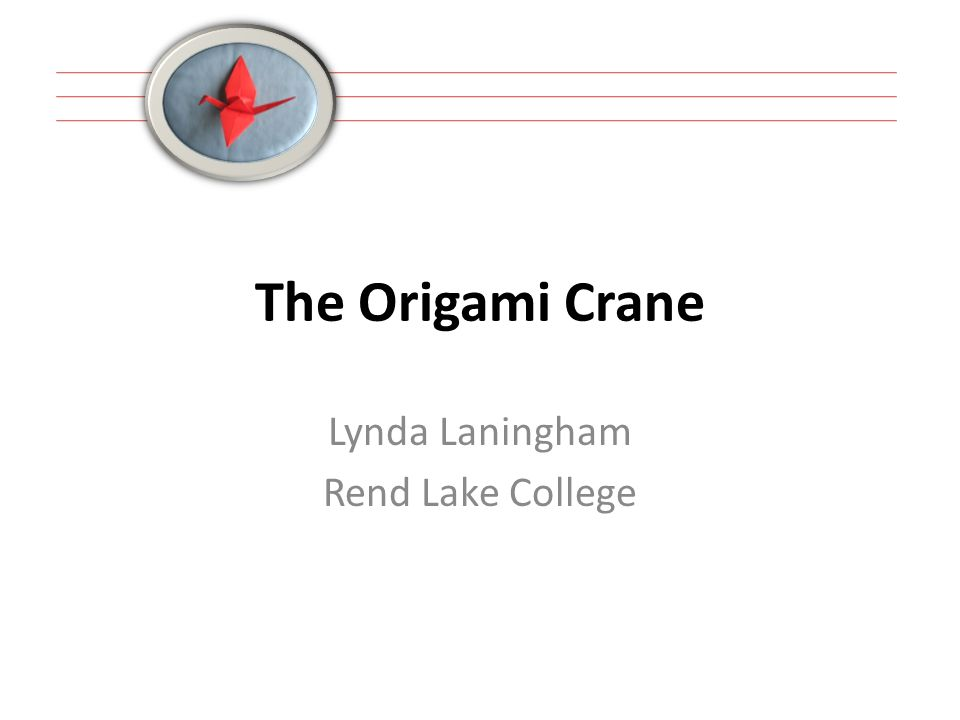The Origami Crane Lynda Laningham Rend Lake College