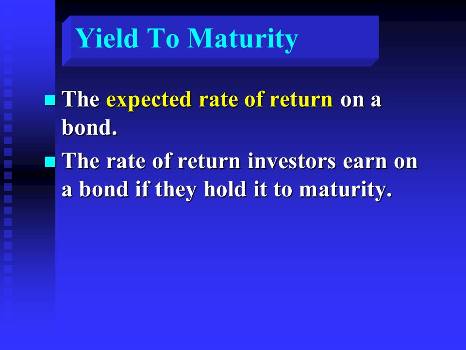 Yield To Maturity n The expected rate of return on a bond.