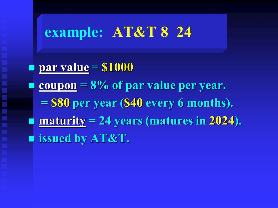example: AT&T 8 24 n par value = $1000 n coupon = 8% of par value per year.
