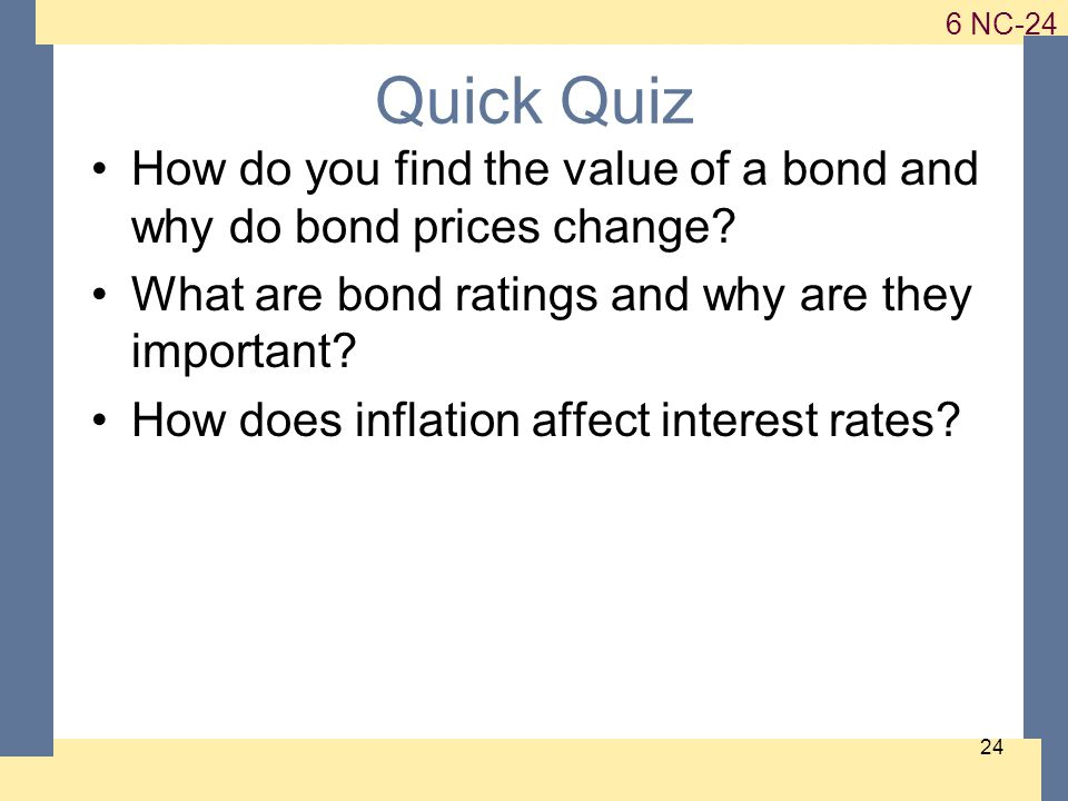 1-24 6 NC-24 24 Quick Quiz How do you find the value of a bond and why do bond prices change.