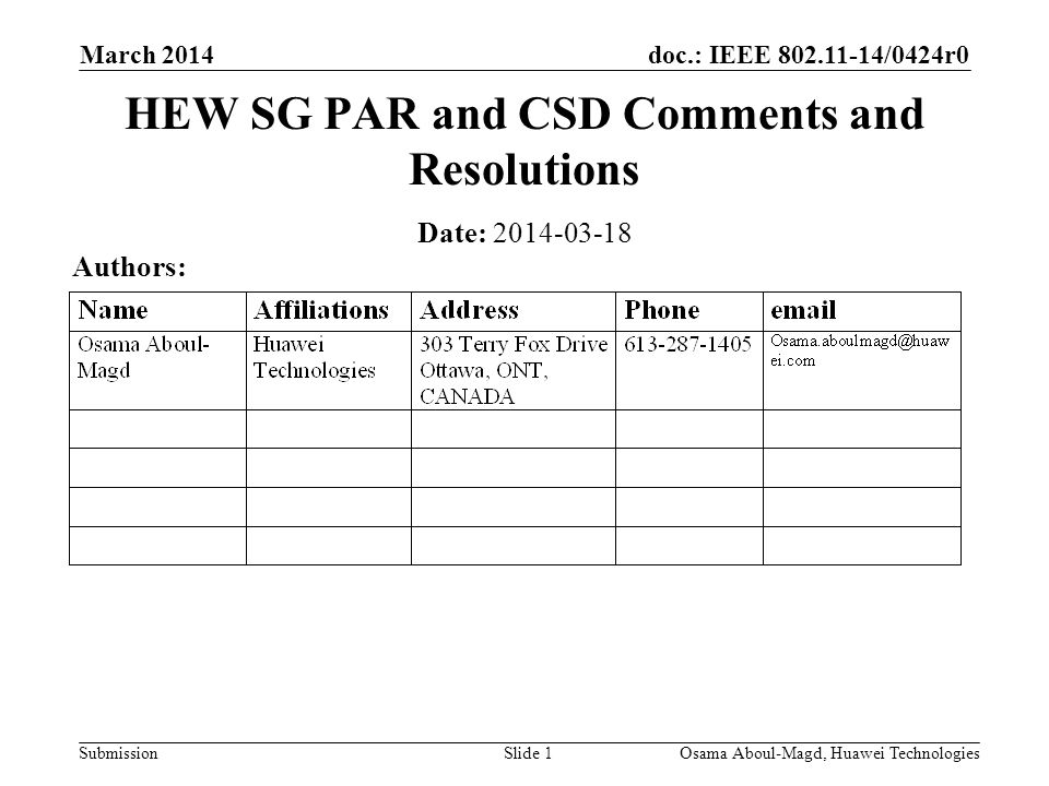 doc.: IEEE /0424r0 Submission March 2014 Osama Aboul-Magd, Huawei TechnologiesSlide 1 HEW SG PAR and CSD Comments and Resolutions Date: Authors: