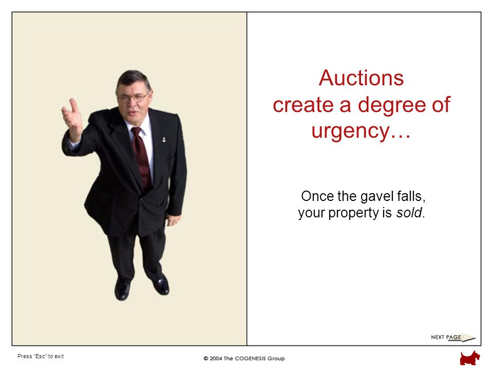 Press Esc to exit Auctions create a degree of urgency… Once the gavel falls, your property is sold.