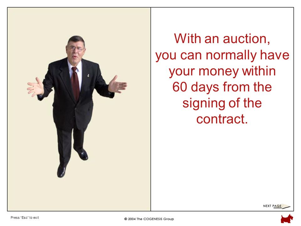 Press Esc to exit With an auction, you can normally have your money within 60 days from the signing of the contract.
