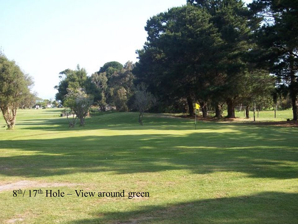 8 th / 17 th Hole – View around green
