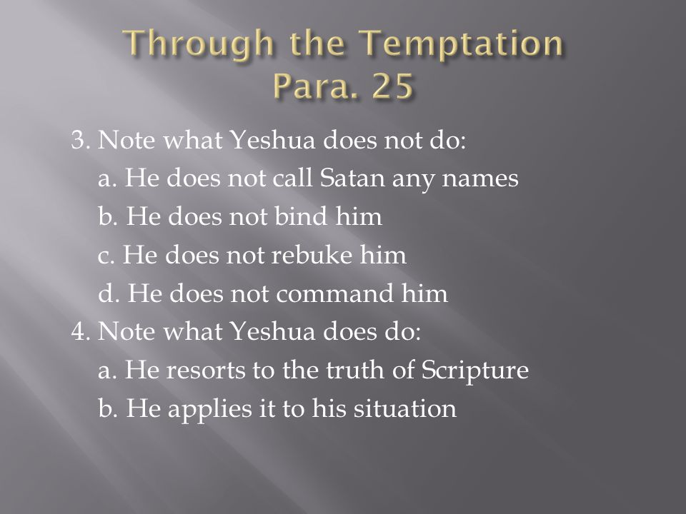 3. Note what Yeshua does not do: a. He does not call Satan any names b.