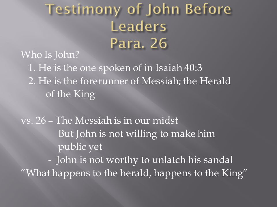 Who Is John. 1. He is the one spoken of in Isaiah 40:3 2.