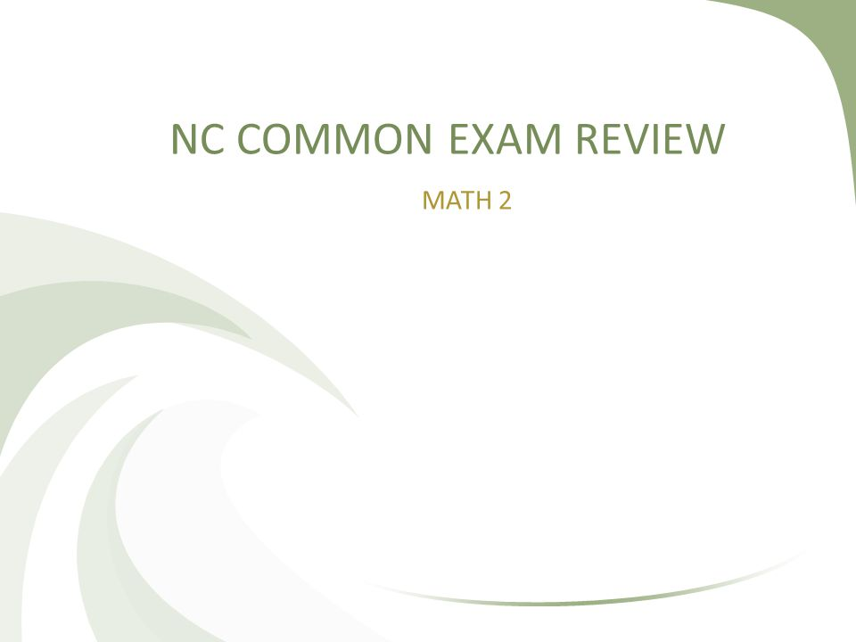 NC COMMON EXAM REVIEW MATH 2