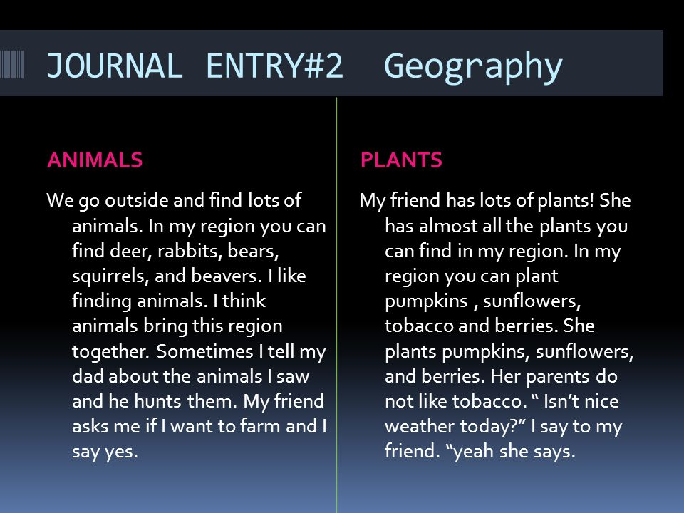 JOURNAL ENTRY#2 Geography ANIMALSPLANTS We go outside and find lots of animals.