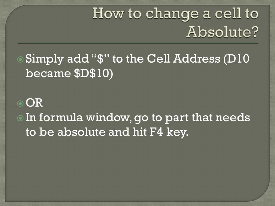  Simply add $ to the Cell Address (D10 became $D$10)  OR  In formula window, go to part that needs to be absolute and hit F4 key.