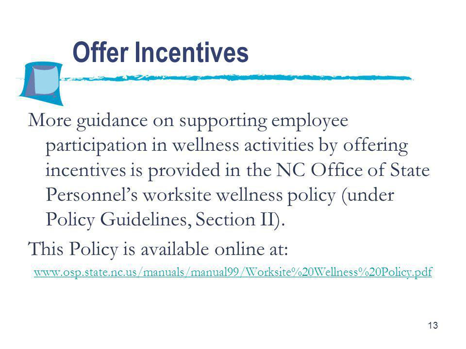 13 More guidance on supporting employee participation in wellness activities by offering incentives is provided in the NC Office of State Personnel's worksite wellness policy (under Policy Guidelines, Section II).