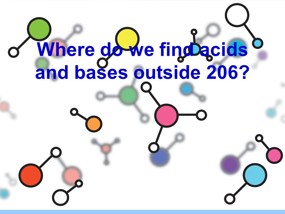 Where do we find acids and bases outside 206