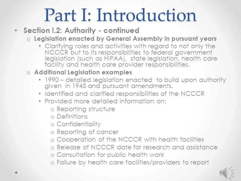 Part I: Introduction Section I.2: Authority o NCCCR is a unit of North Carolina State Center for Health Statistics (SCHS) within the North Carolina Department of Health and Human Services (DHHS) o State Statutes Established by N.C.
