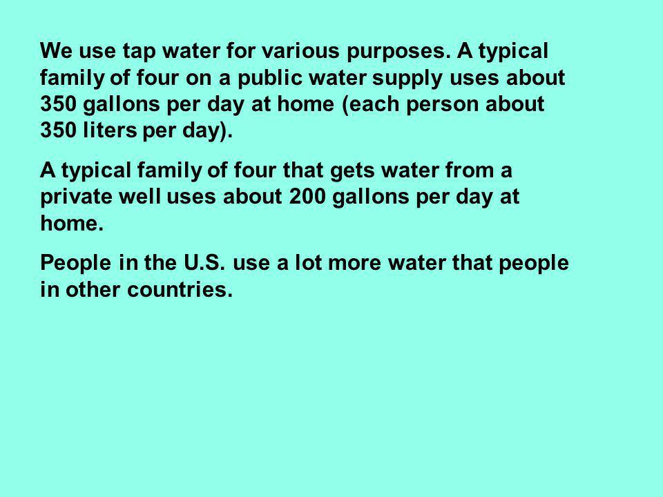 We use tap water for various purposes.