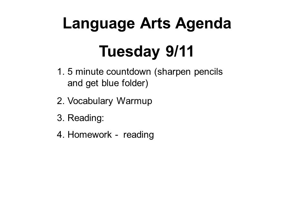 Language Arts Agenda Tuesday 9/11 1.5 minute countdown (sharpen pencils and get blue folder) 2.Vocabulary Warmup 3.Reading: 4.Homework - reading