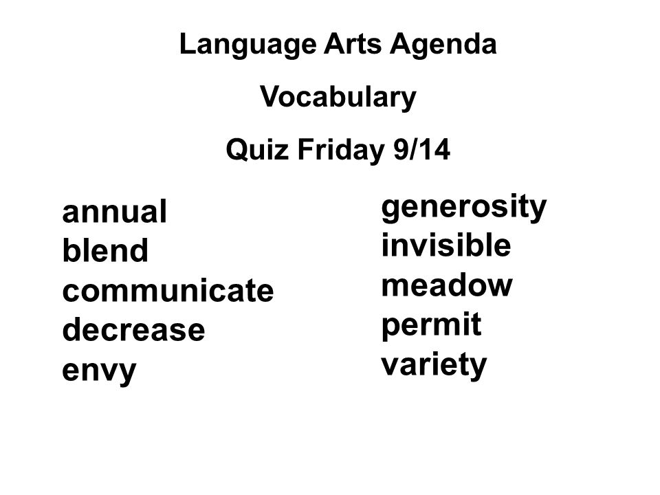 Language Arts Agenda Vocabulary Quiz Friday 9/14 generosity invisible meadow permit variety annual blend communicate decrease envy
