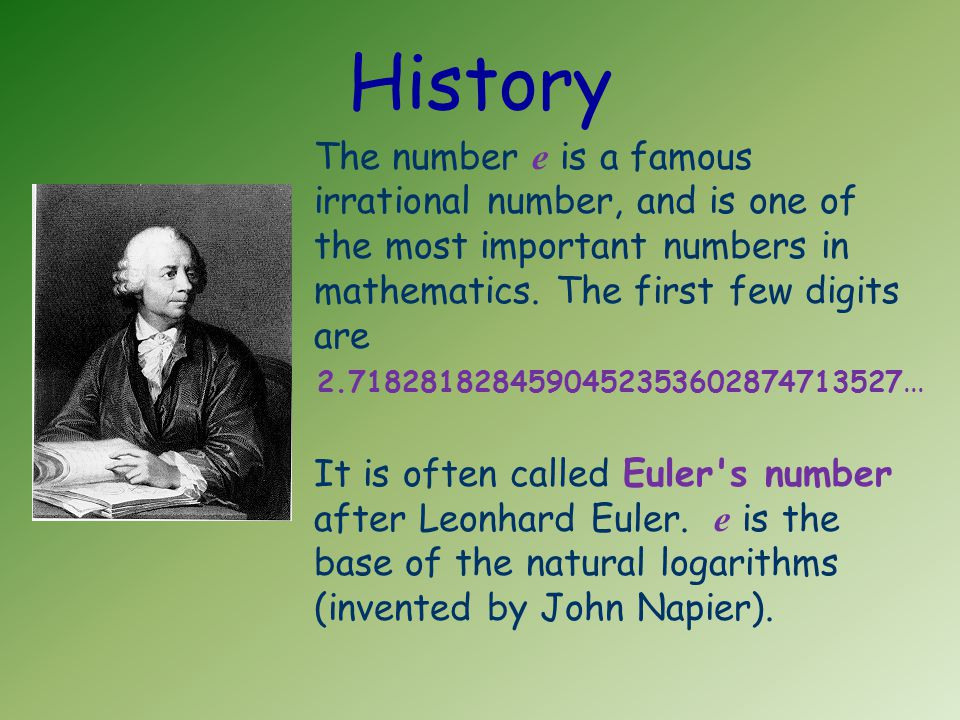 History The number e is a famous irrational number, and is one of the most important numbers in mathematics.