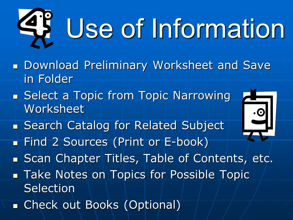 Download Preliminary Worksheet and Save in Folder Download Preliminary Worksheet and Save in Folder Select a Topic from Topic Narrowing Worksheet Select a Topic from Topic Narrowing Worksheet Search Catalog for Related Subject Search Catalog for Related Subject Find 2 Sources (Print or E-book) Find 2 Sources (Print or E-book) Scan Chapter Titles, Table of Contents, etc.