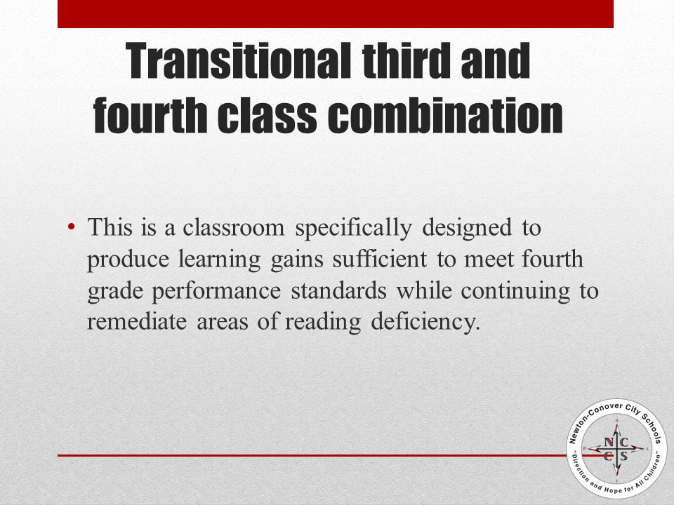 Transitional third and fourth class combination This is a classroom specifically designed to produce learning gains sufficient to meet fourth grade performance standards while continuing to remediate areas of reading deficiency.