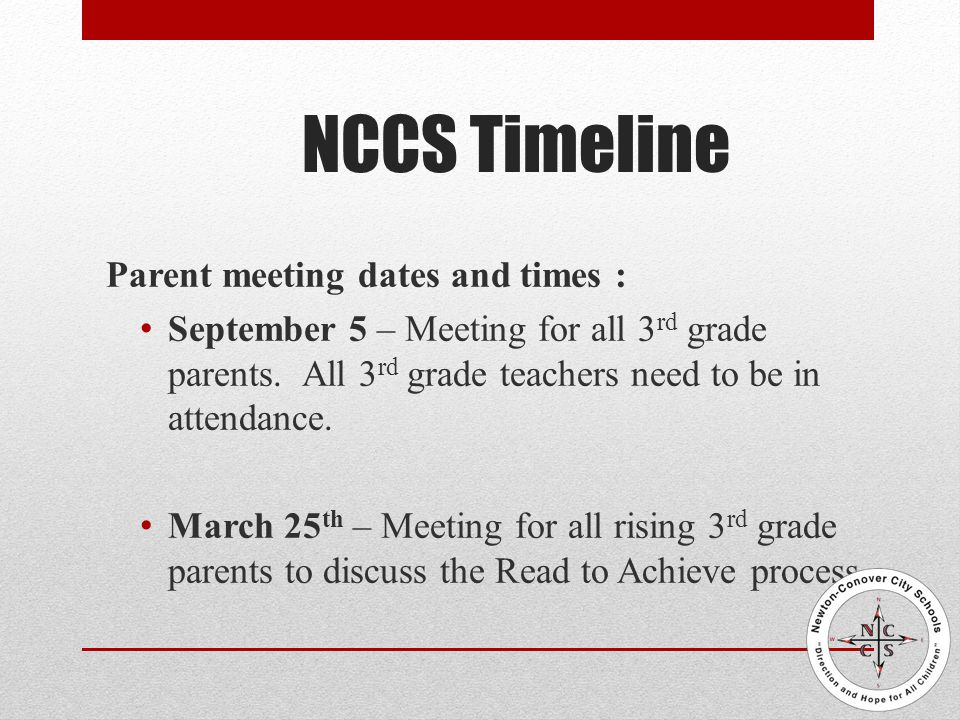NCCS Timeline Parent meeting dates and times : September 5 – Meeting for all 3 rd grade parents.