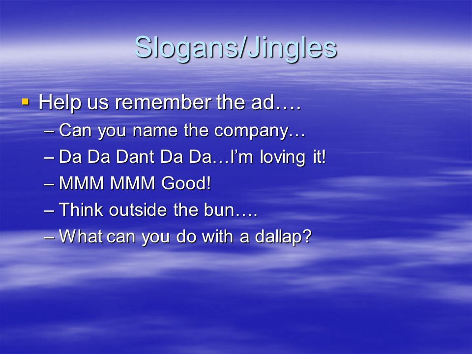 Slogans/Jingles  Help us remember the ad….
