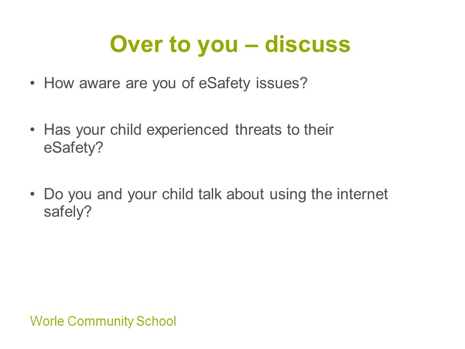 Worle Community School Over to you – discuss How aware are you of eSafety issues.