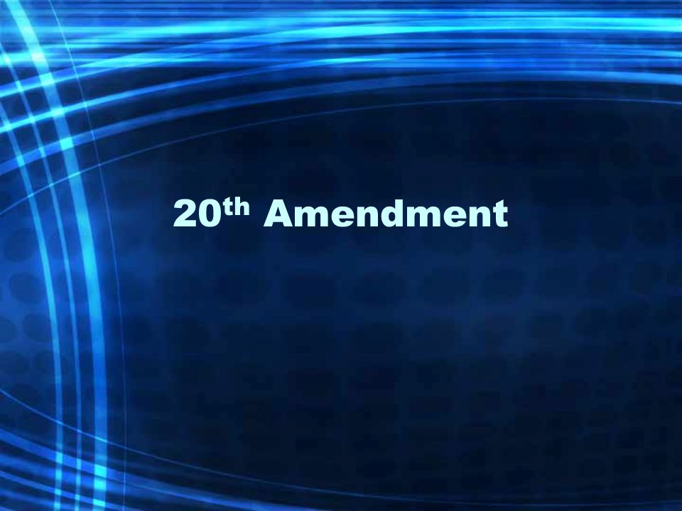 20 th Amendment