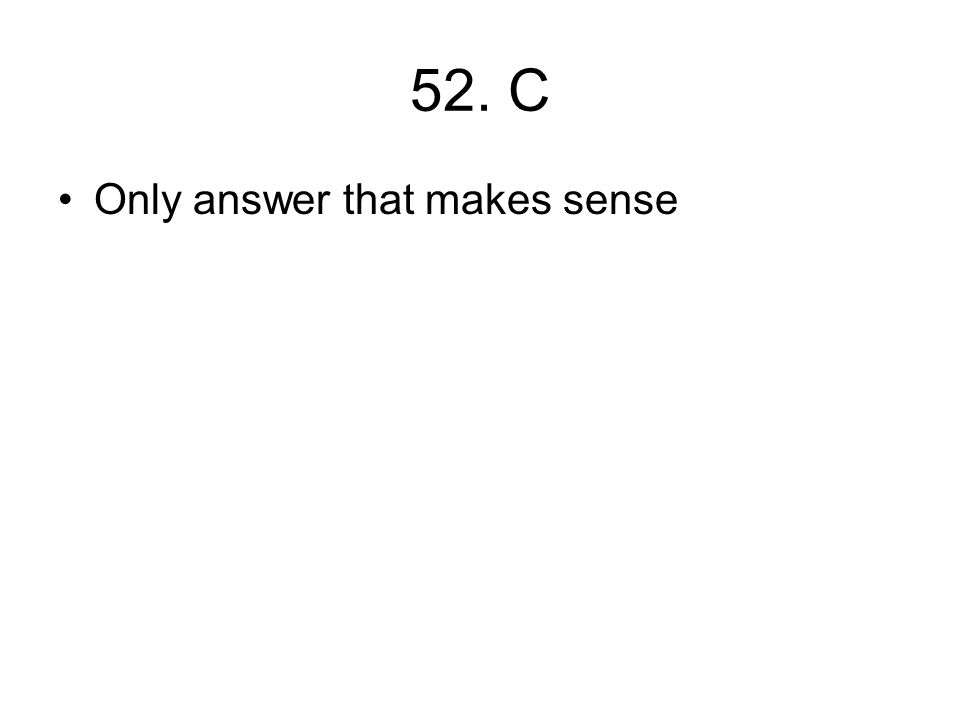 52. C Only answer that makes sense