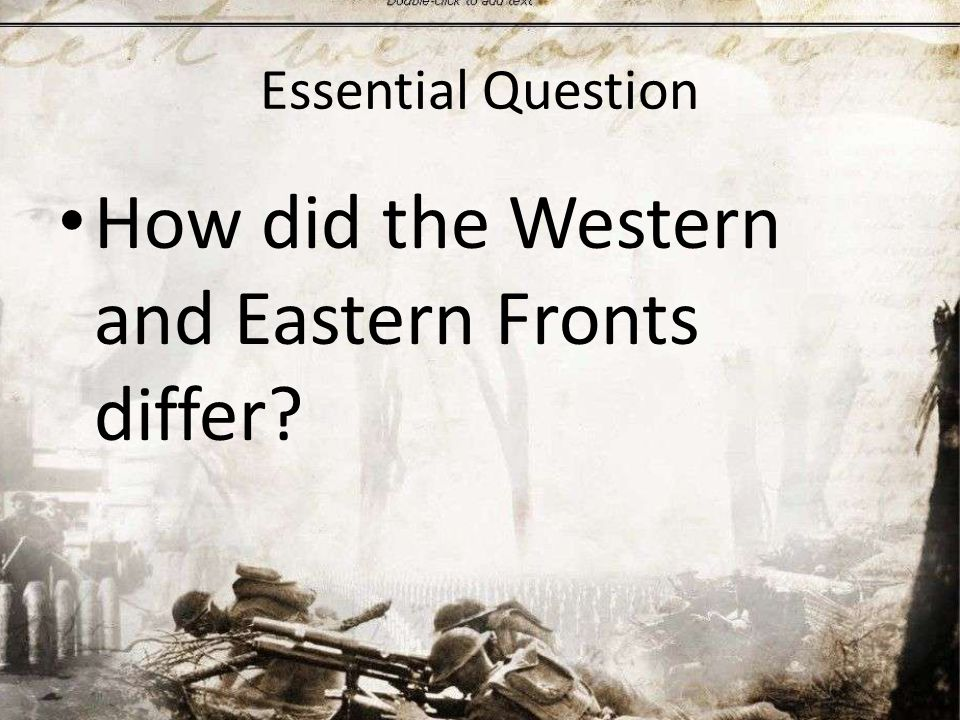 Essential Question How did the Western and Eastern Fronts differ