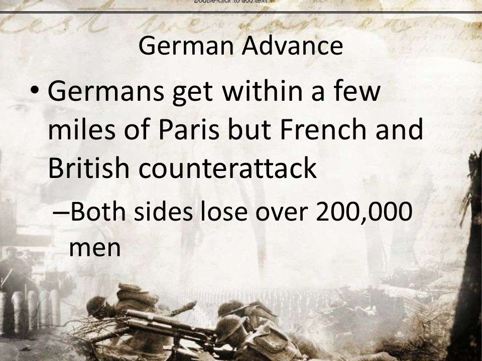 German Advance Germans get within a few miles of Paris but French and British counterattack – Both sides lose over 200,000 men