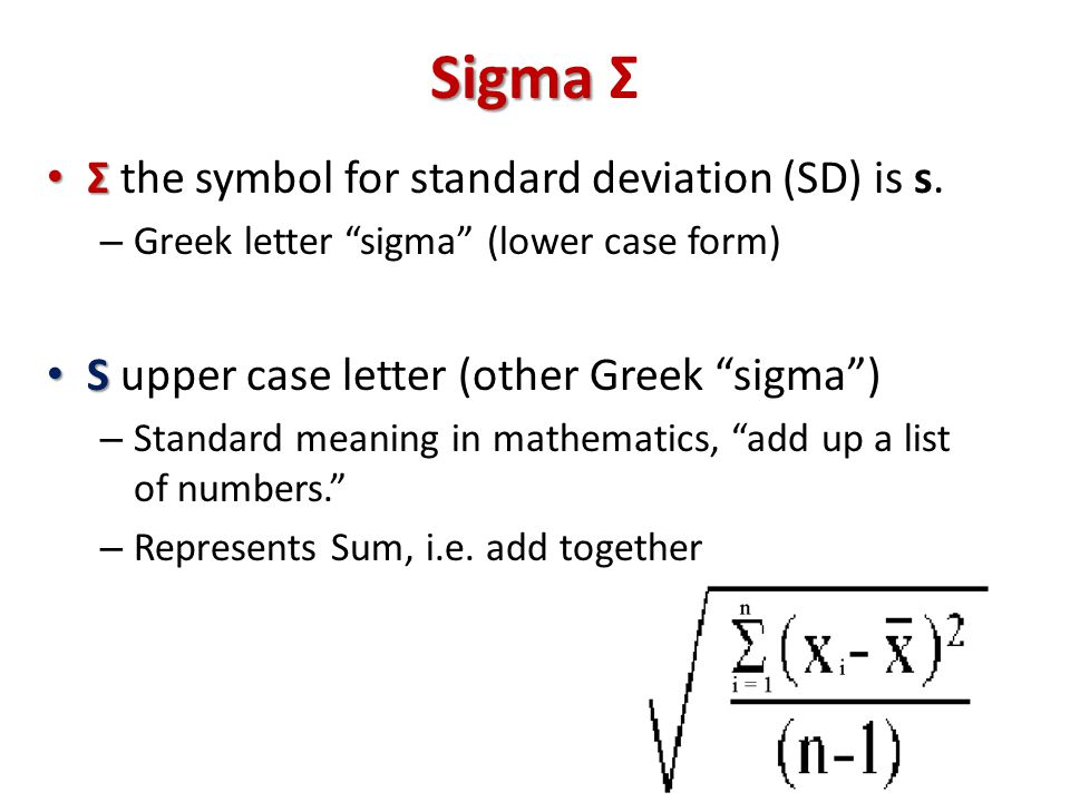 Sigma Sigma Σ Σ Σ the symbol for standard deviation (SD) is s.