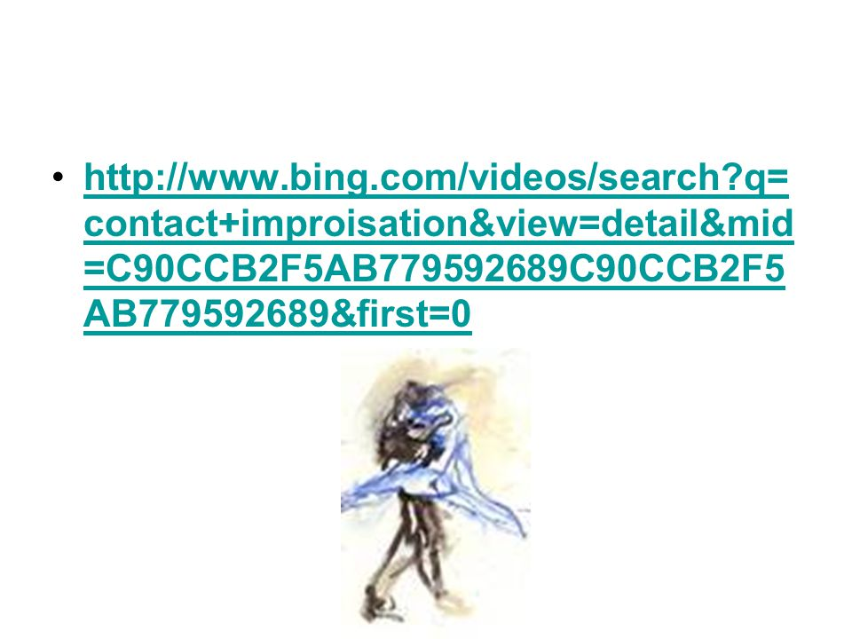 http://www.bing.com/videos/search q= contact+improisation&view=detail&mid =C90CCB2F5AB779592689C90CCB2F5 AB779592689&first=0http://www.bing.com/videos/search q= contact+improisation&view=detail&mid =C90CCB2F5AB779592689C90CCB2F5 AB779592689&first=0