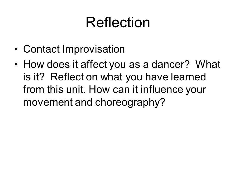 Reflection Contact Improvisation How does it affect you as a dancer.