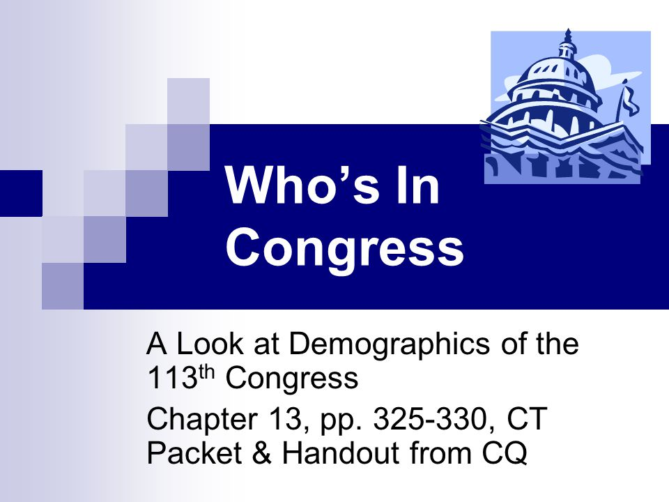 Who's In Congress A Look at Demographics of the 113 th Congress Chapter 13, pp.