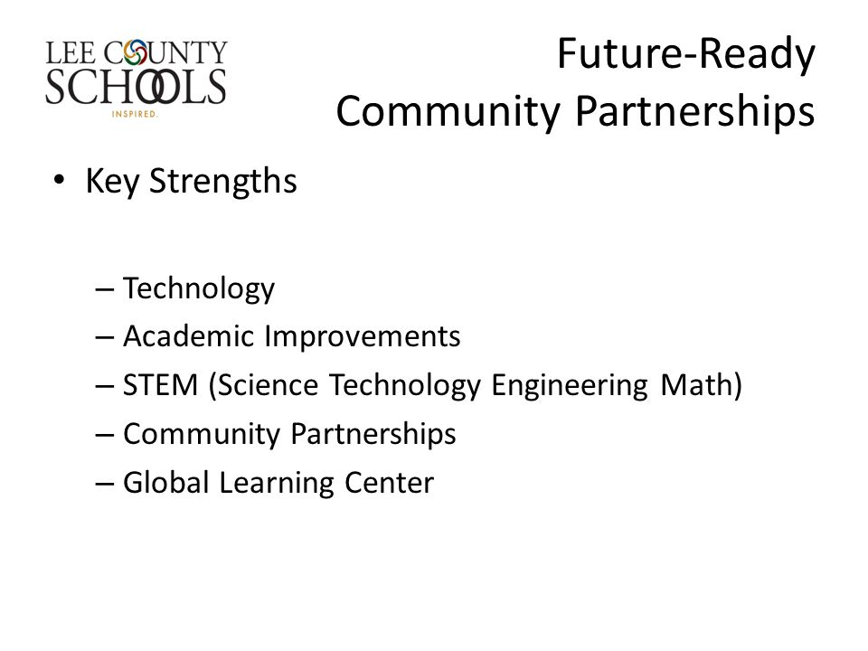 Key Strengths – Technology – Academic Improvements – STEM (Science Technology Engineering Math) – Community Partnerships – Global Learning Center
