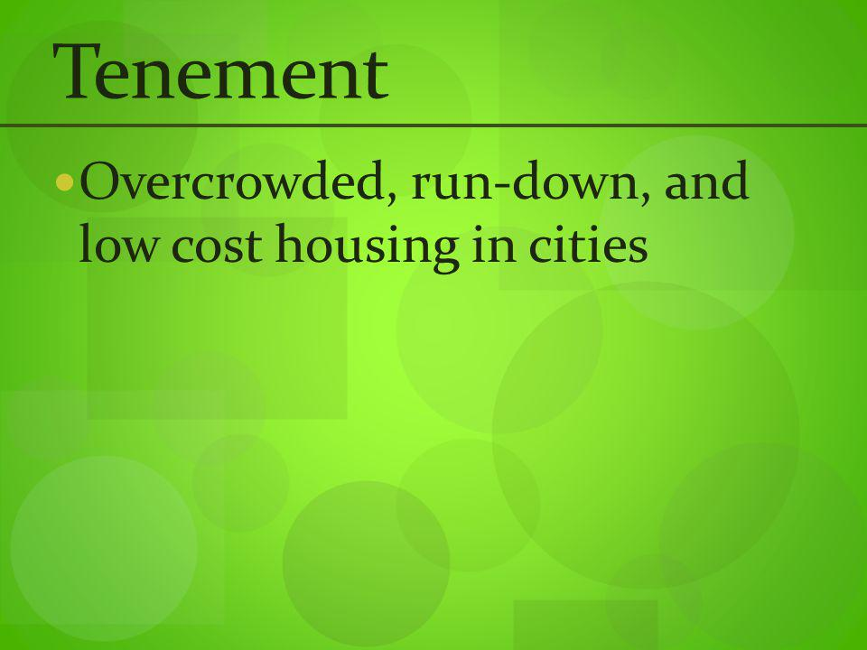 Tenement Overcrowded, run-down, and low cost housing in cities