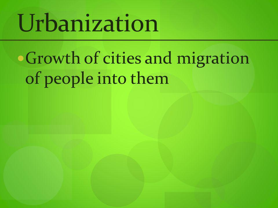Urbanization Growth of cities and migration of people into them