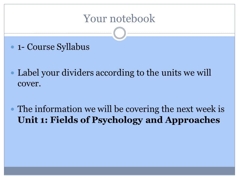 Your notebook 1- Course Syllabus Label your dividers according to the units we will cover.