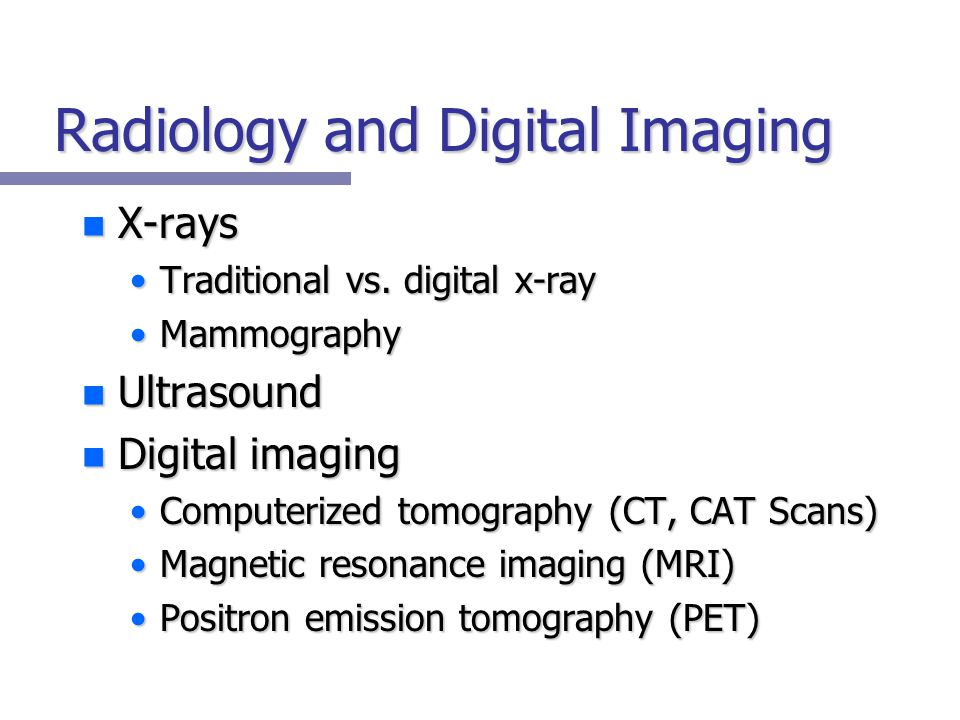 Radiology and Digital Imaging n X-rays Traditional vs.