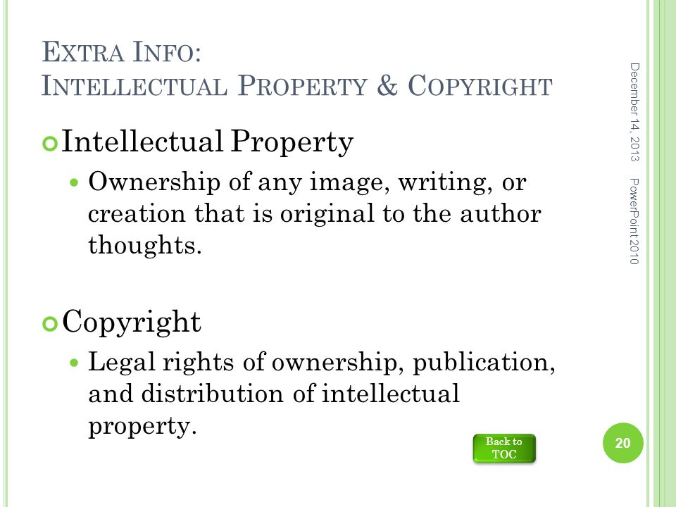 E XTRA I NFO : I NTELLECTUAL P ROPERTY & C OPYRIGHT Intellectual Property Ownership of any image, writing, or creation that is original to the author thoughts.