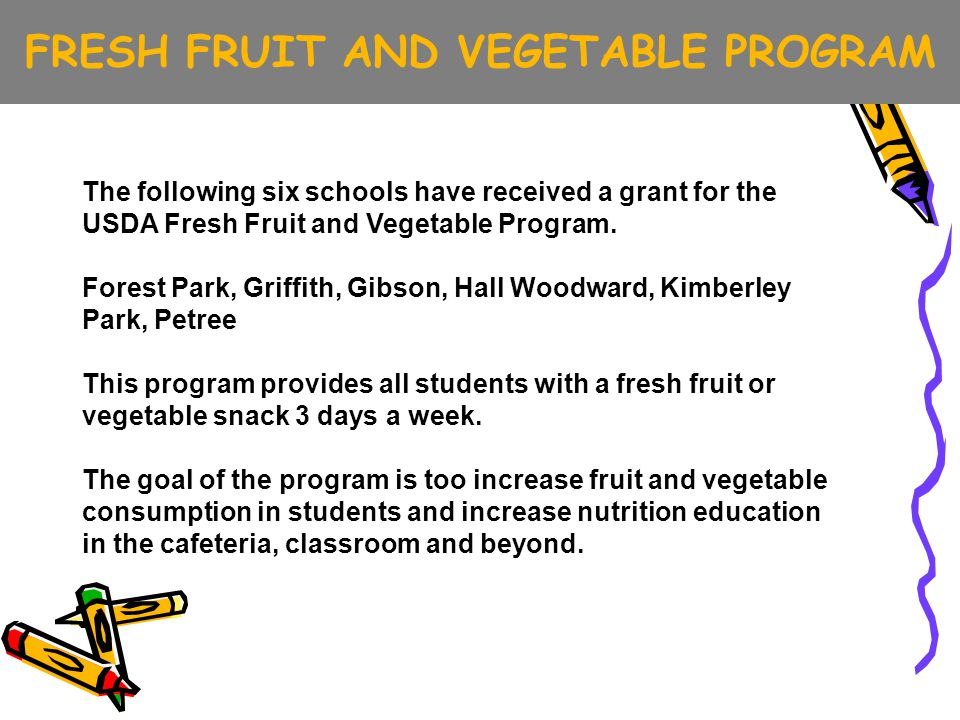 FRESH FRUIT AND VEGETABLE PROGRAM The following six schools have received a grant for the USDA Fresh Fruit and Vegetable Program.