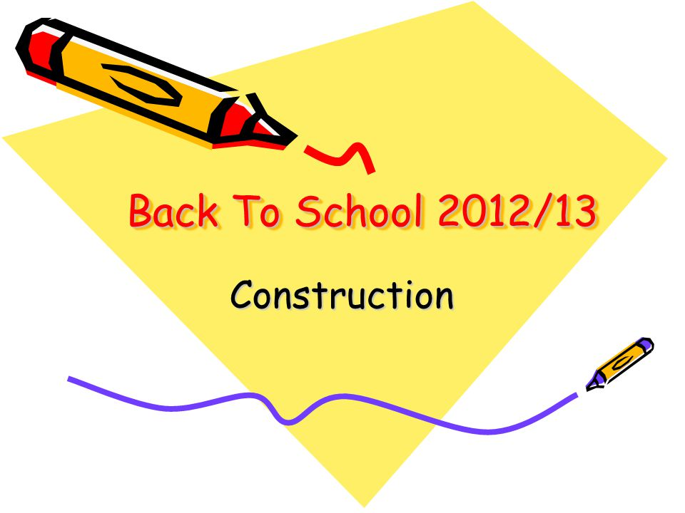 Back To School 2012/13 Construction