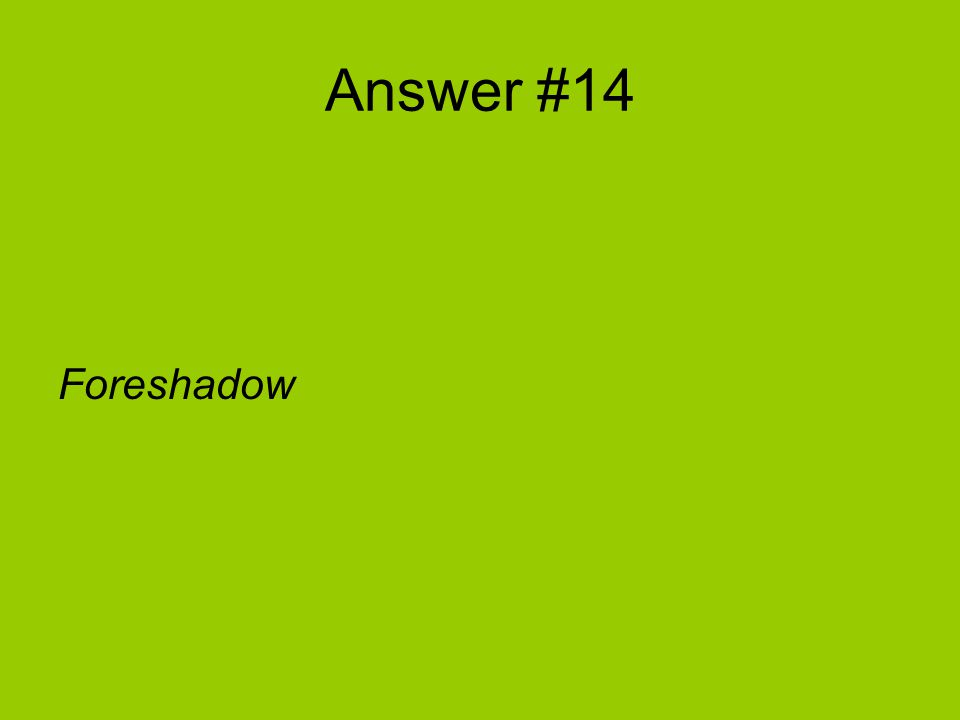 Answer #14 Foreshadow