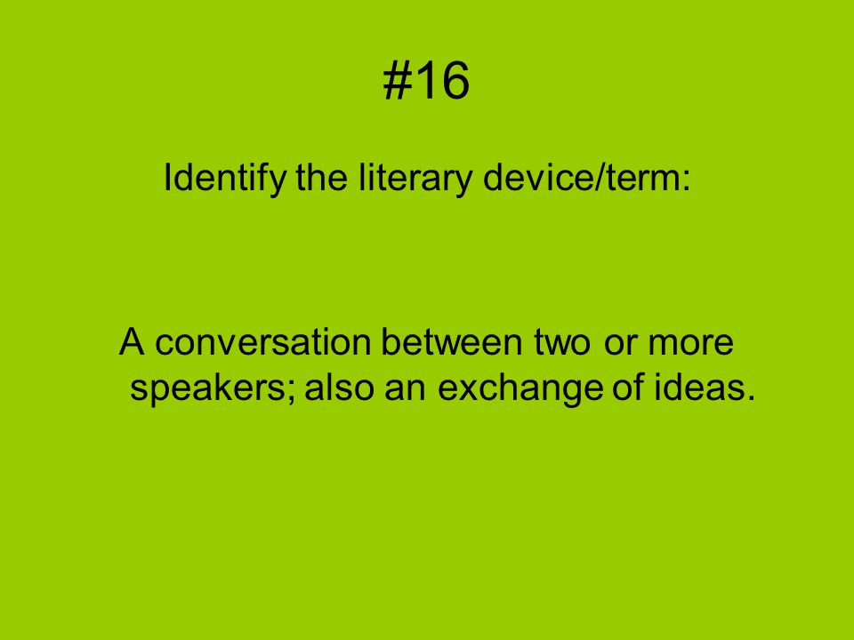 #16 Identify the literary device/term: A conversation between two or more speakers; also an exchange of ideas.