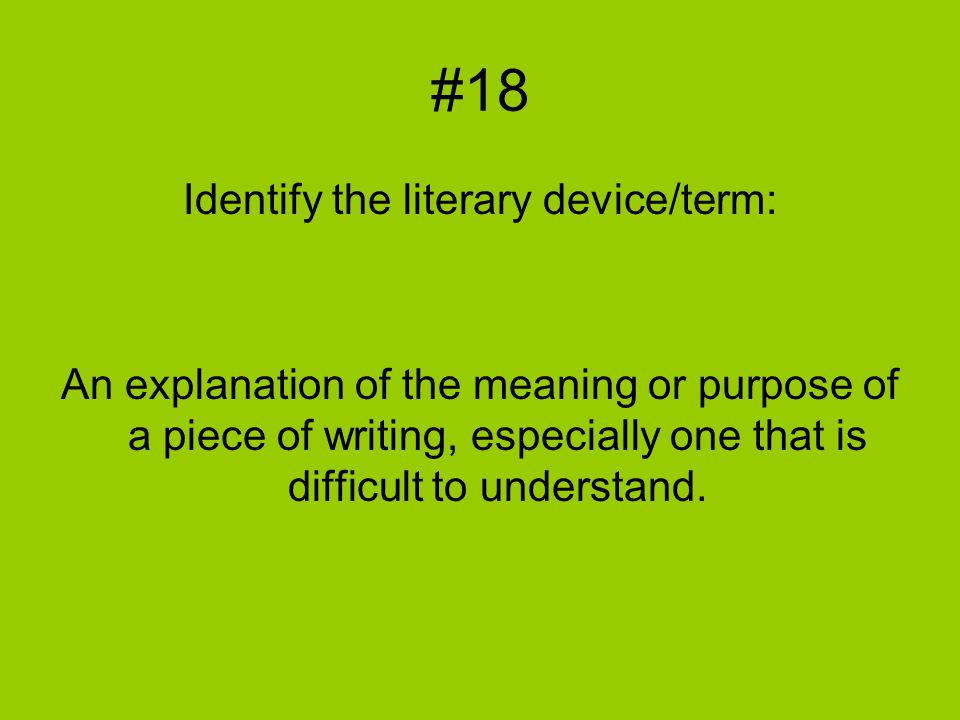 #18 Identify the literary device/term: An explanation of the meaning or purpose of a piece of writing, especially one that is difficult to understand.
