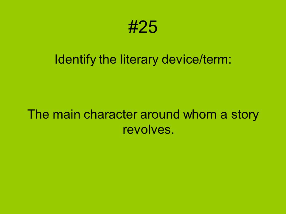 #25 Identify the literary device/term: The main character around whom a story revolves.