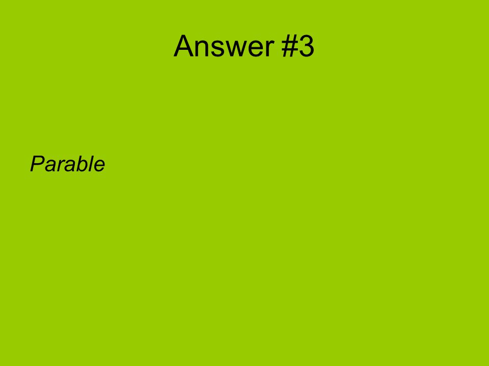 Answer #3 Parable