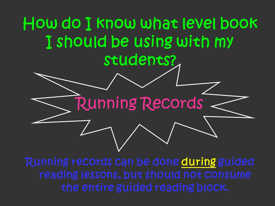 Running Records Running records can be done during guided reading lessons, but should not consume the entire guided reading block.